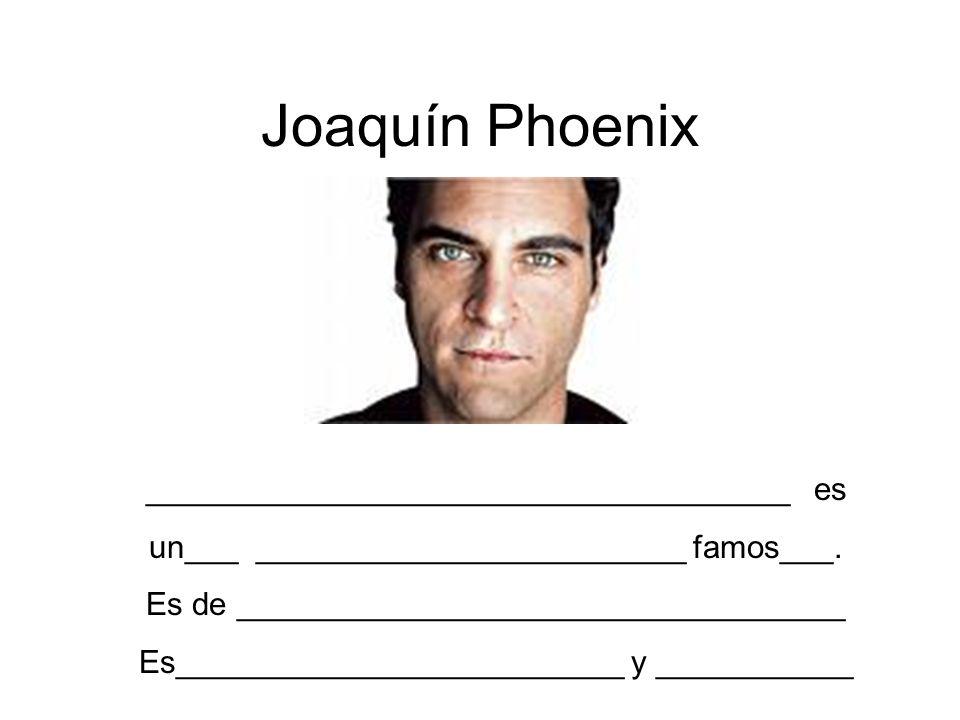 Joaquín Phoenix ____________________________________ es