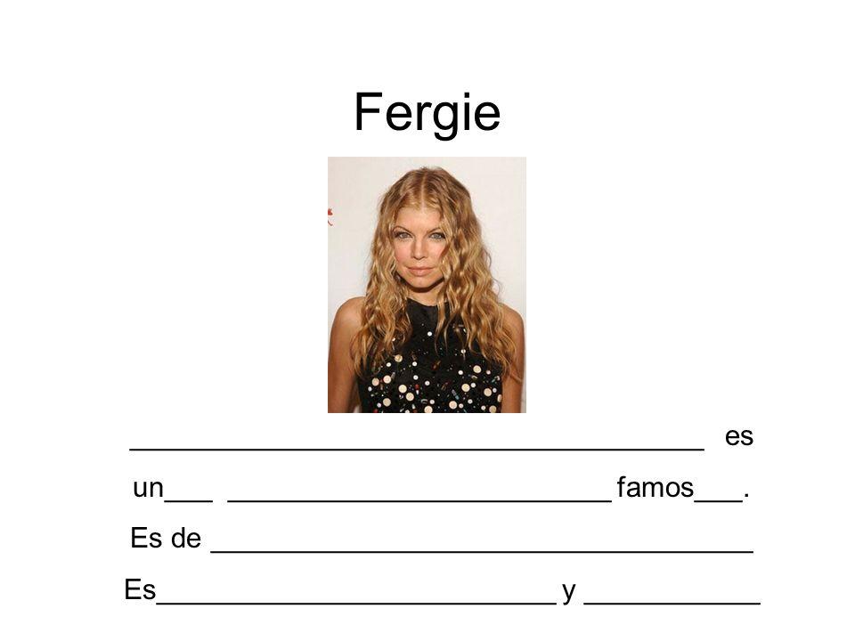 Fergie ____________________________________ es