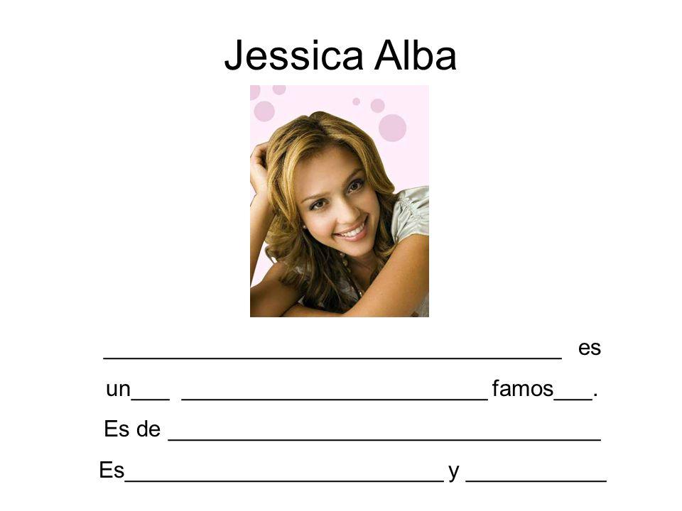 Jessica Alba ____________________________________ es
