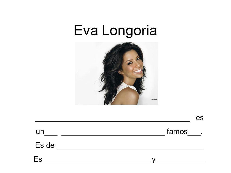 Eva Longoria ____________________________________ es