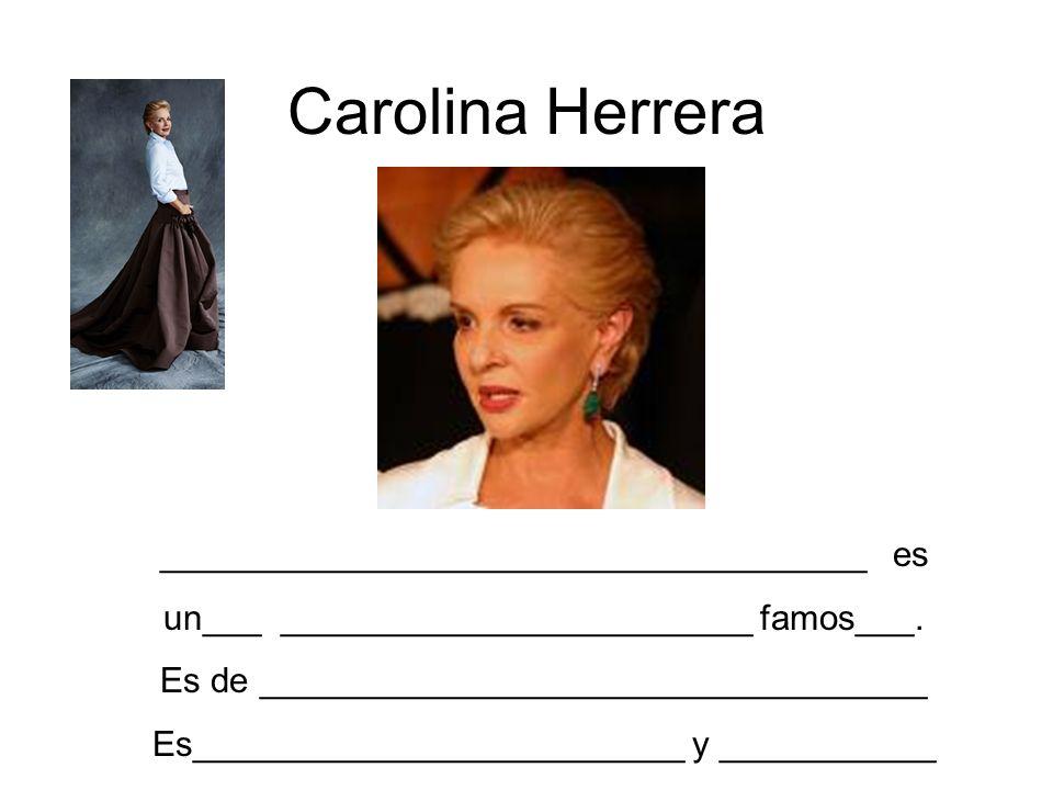 Carolina Herrera ____________________________________ es