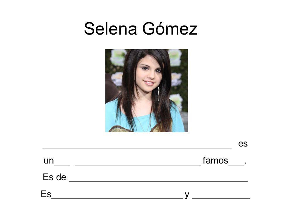 Selena Gómez ____________________________________ es