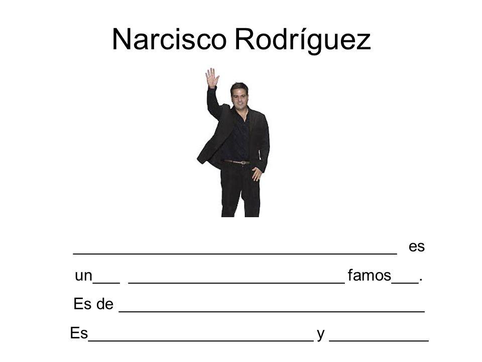 Narcisco Rodríguez ____________________________________ es