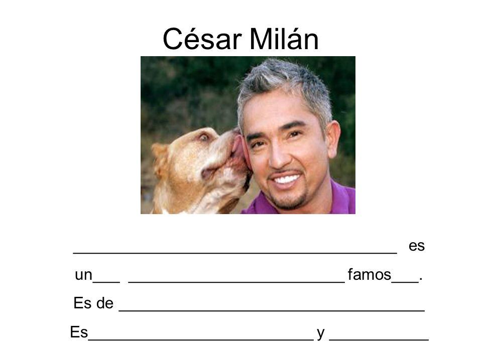 César Milán ____________________________________ es