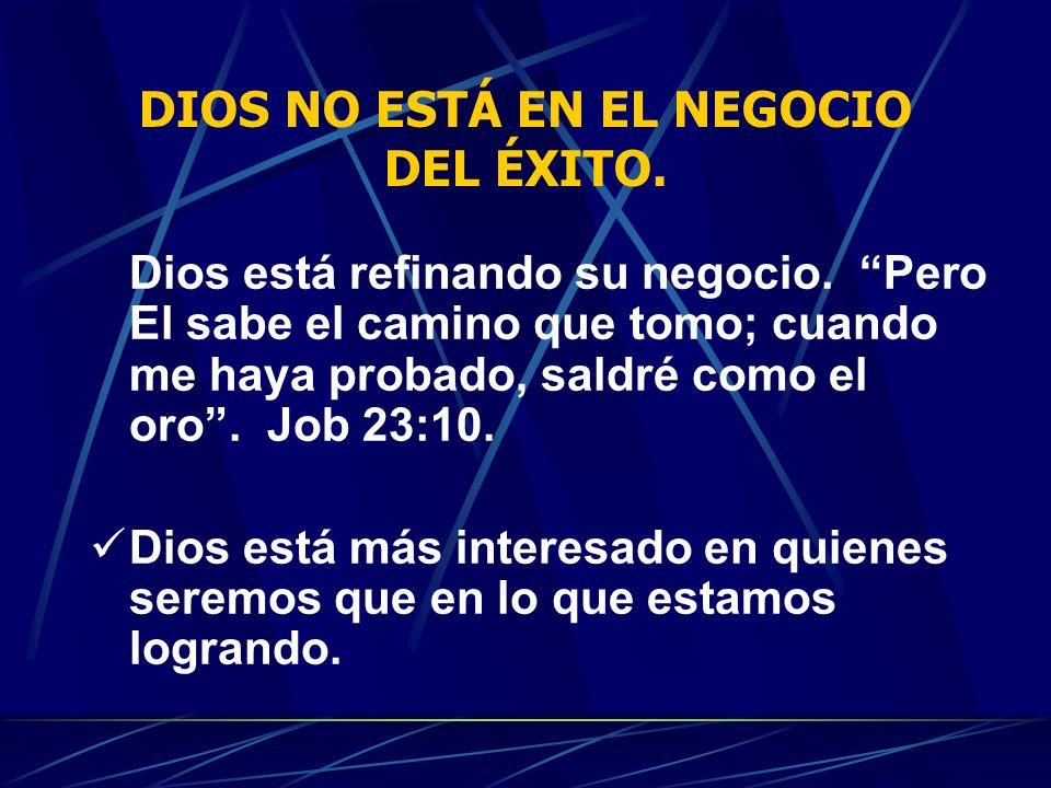 DIOS NO ESTÁ EN EL NEGOCIO DEL ÉXITO.