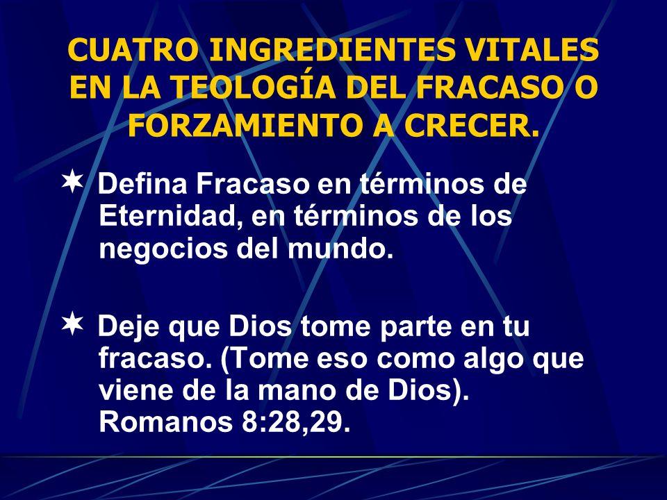 CUATRO INGREDIENTES VITALES EN LA TEOLOGÍA DEL FRACASO O FORZAMIENTO A CRECER.