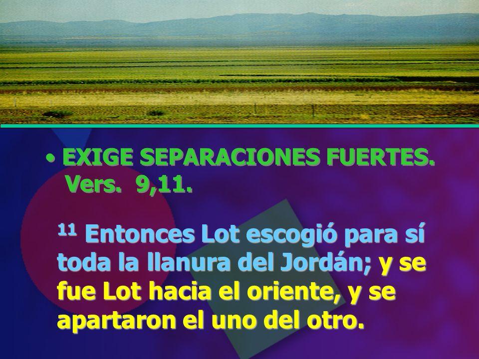 EXIGE SEPARACIONES FUERTES. Vers. 9,11.