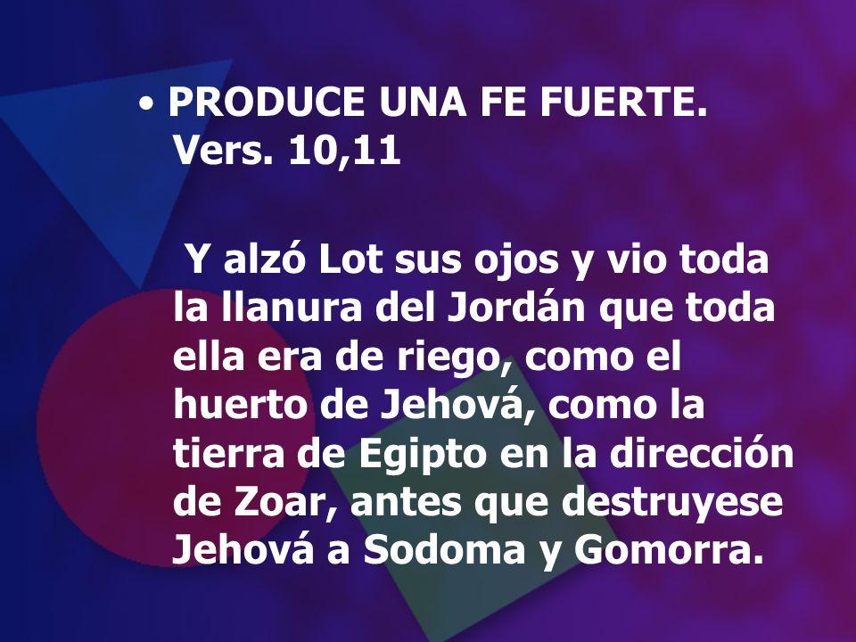 PRODUCE UNA FE FUERTE. Vers. 10,11