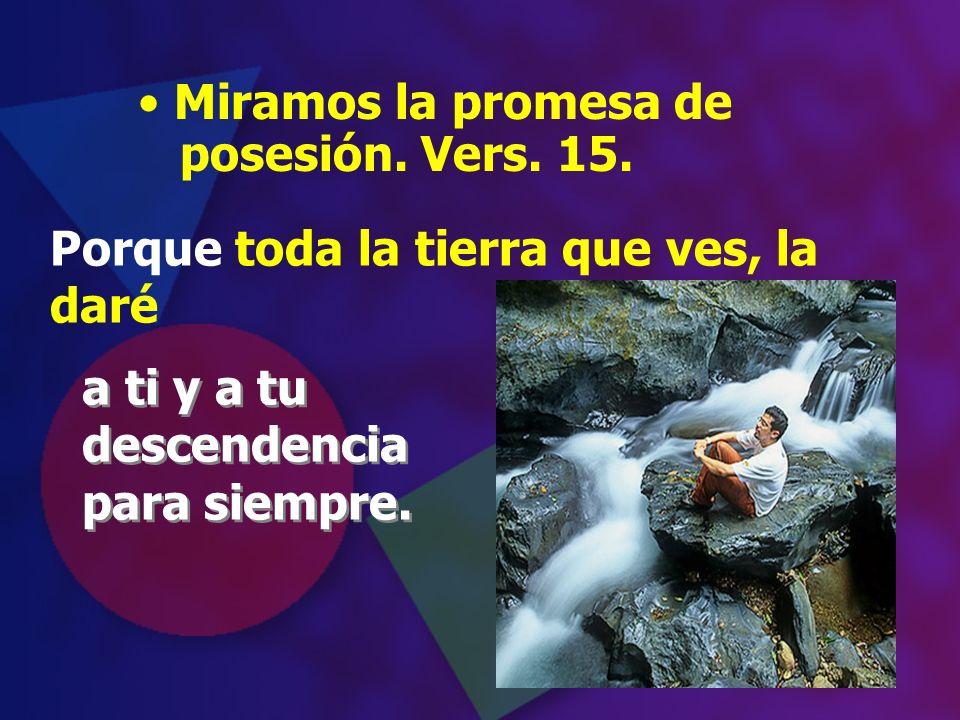 Miramos la promesa de posesión. Vers. 15.