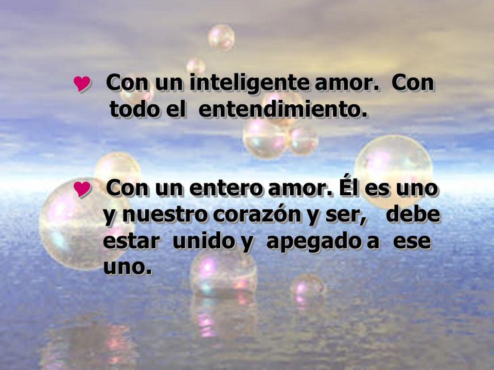 Con un inteligente amor. Con todo el entendimiento.