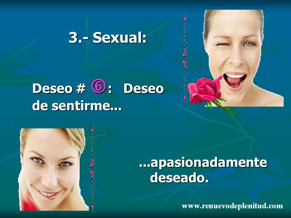 3.- Sexual: Deseo # : Deseo de sentirme...
