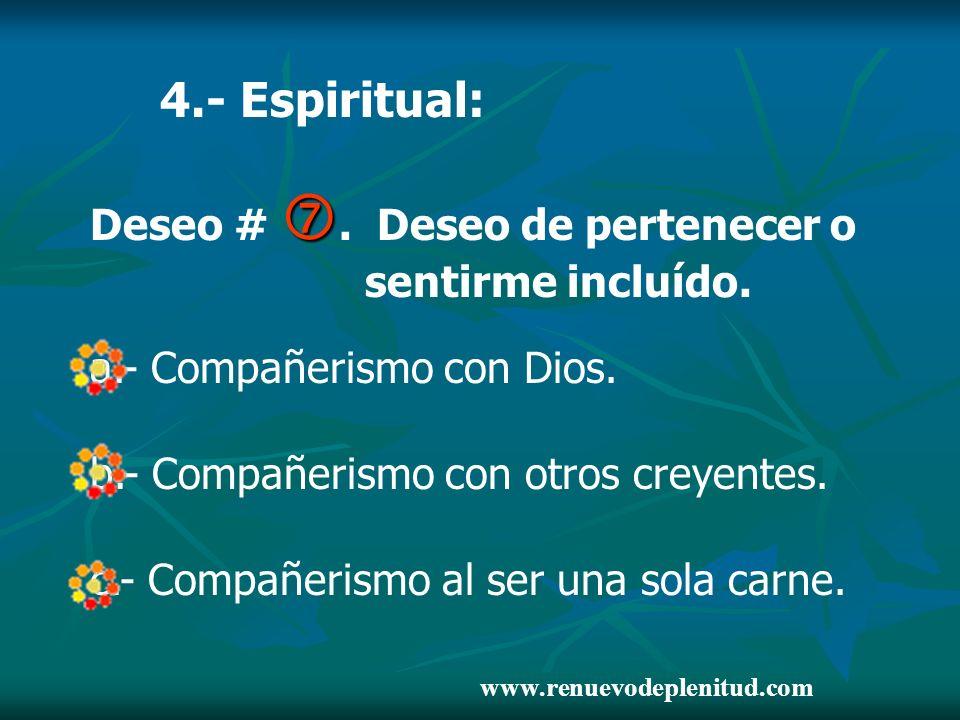 4.- Espiritual: Deseo # . Deseo de pertenecer o sentirme incluído.