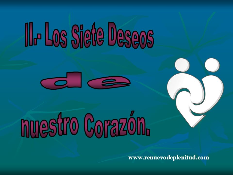 II.- Los Siete Deseos de nuestro Corazón.