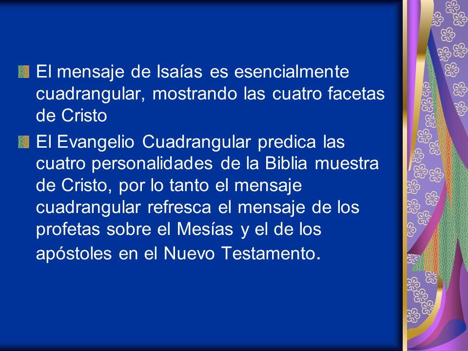 El mensaje de Isaías es esencialmente cuadrangular, mostrando las cuatro facetas de Cristo