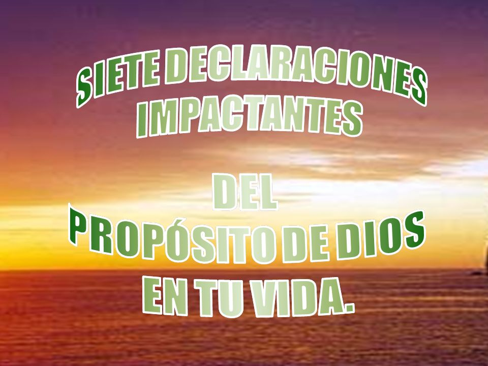 SIETE DECLARACIONESIMPACTANTES. DEL. PROPÓSITO DE DIOS. EN TU VIDA. SIETE DECLARACIONES. IMPACTANTES.