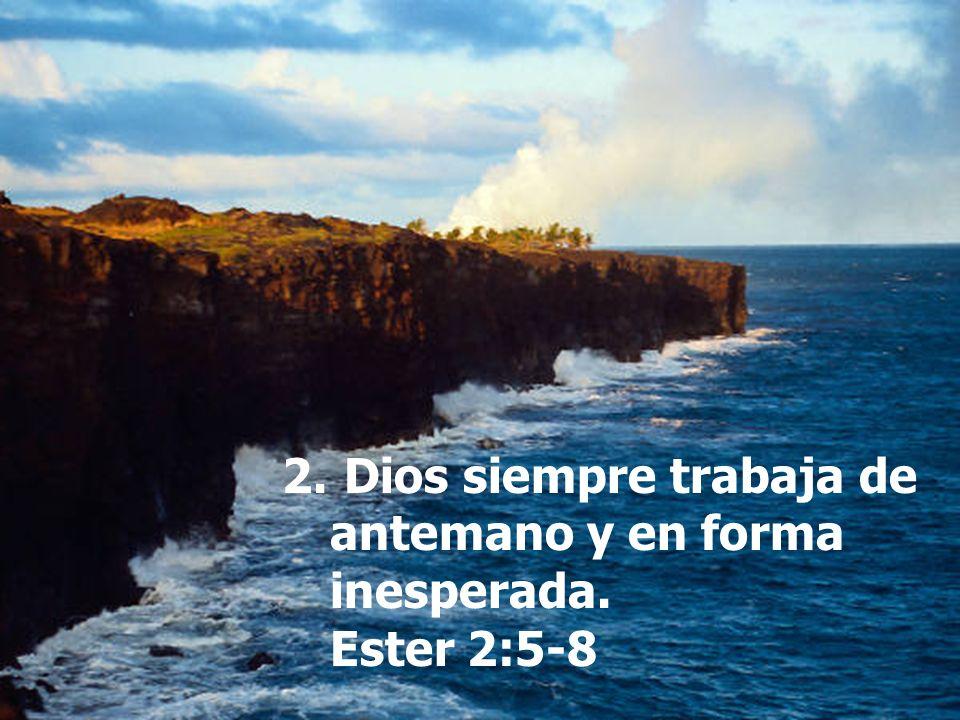 Dios siempre trabaja de antemano y en forma inesperada. Ester 2:5-8