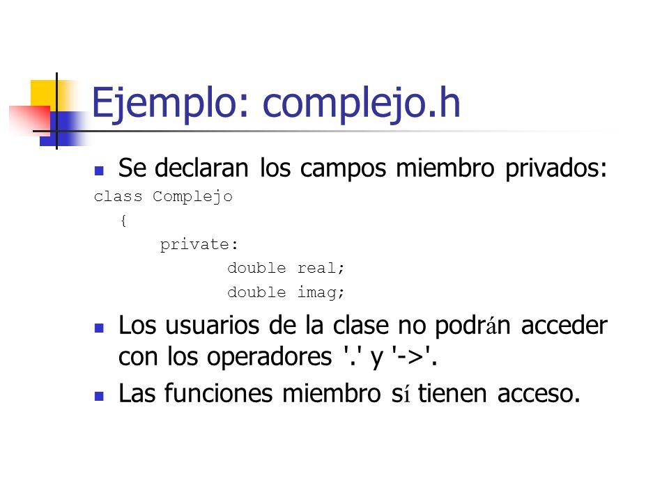 Ejemplo: complejo.h Se declaran los campos miembro privados: