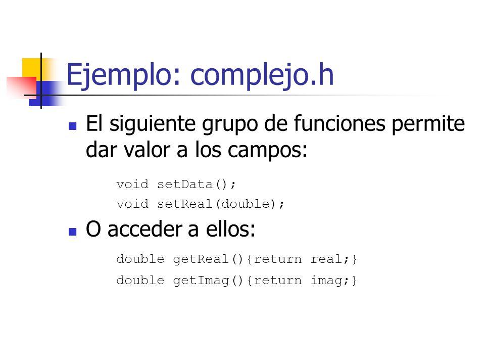 Ejemplo: complejo.h El siguiente grupo de funciones permite dar valor a los campos: void setData();