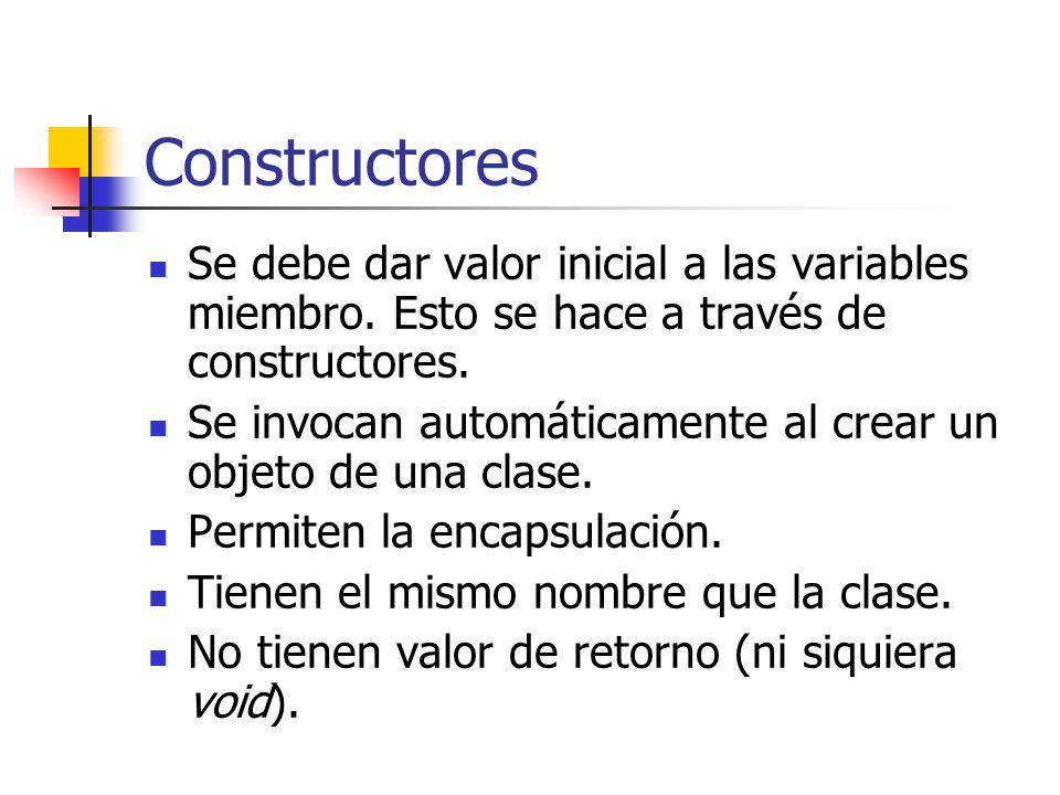 Constructores Se debe dar valor inicial a las variables miembro. Esto se hace a través de constructores.