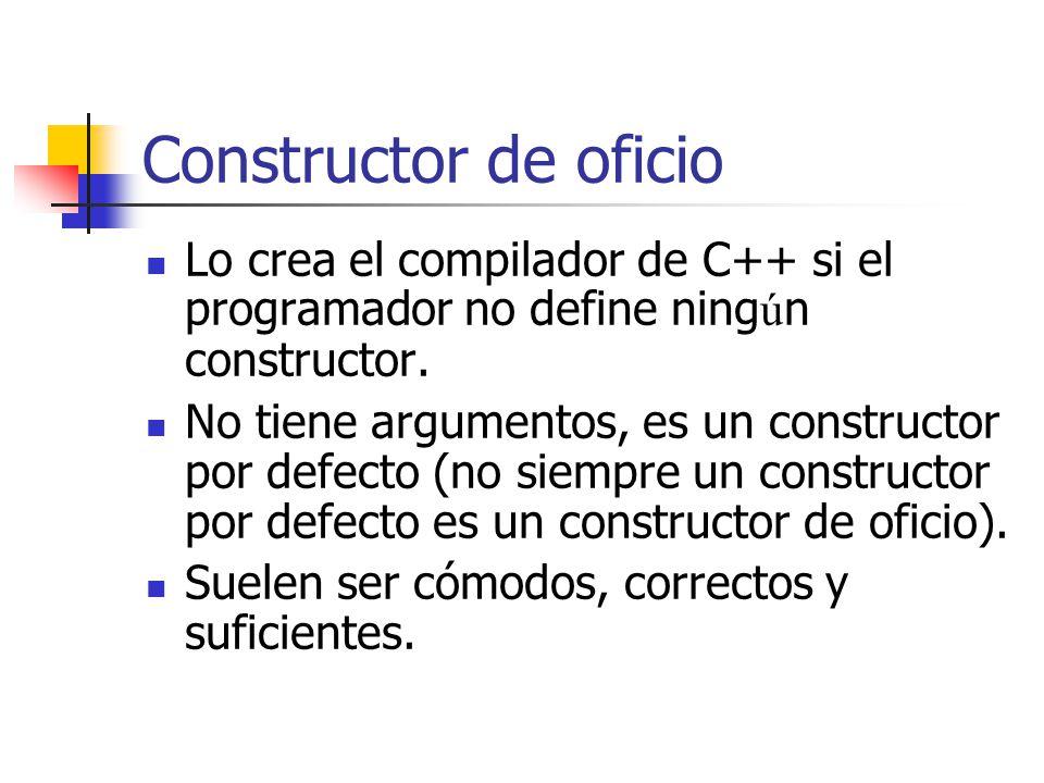 Constructor de oficio Lo crea el compilador de C++ si el programador no define ningún constructor.