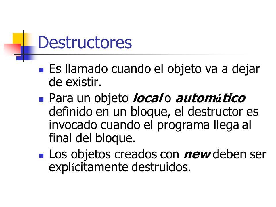 Destructores Es llamado cuando el objeto va a dejar de existir.