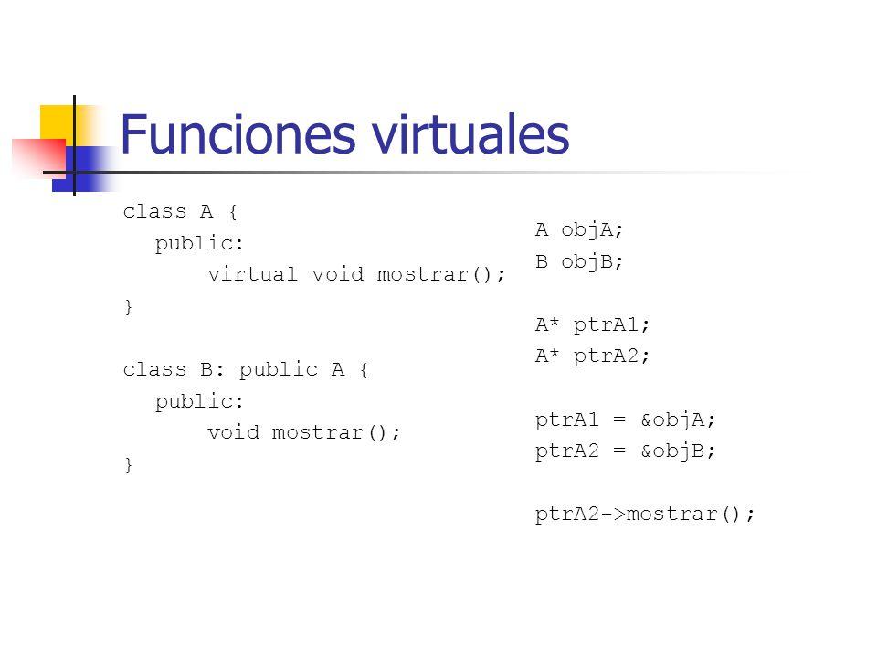 Funciones virtuales class A { public: A objA; virtual void mostrar();