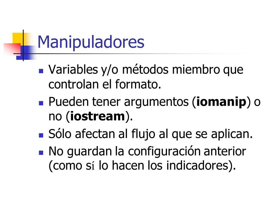 Manipuladores Variables y/o métodos miembro que controlan el formato.