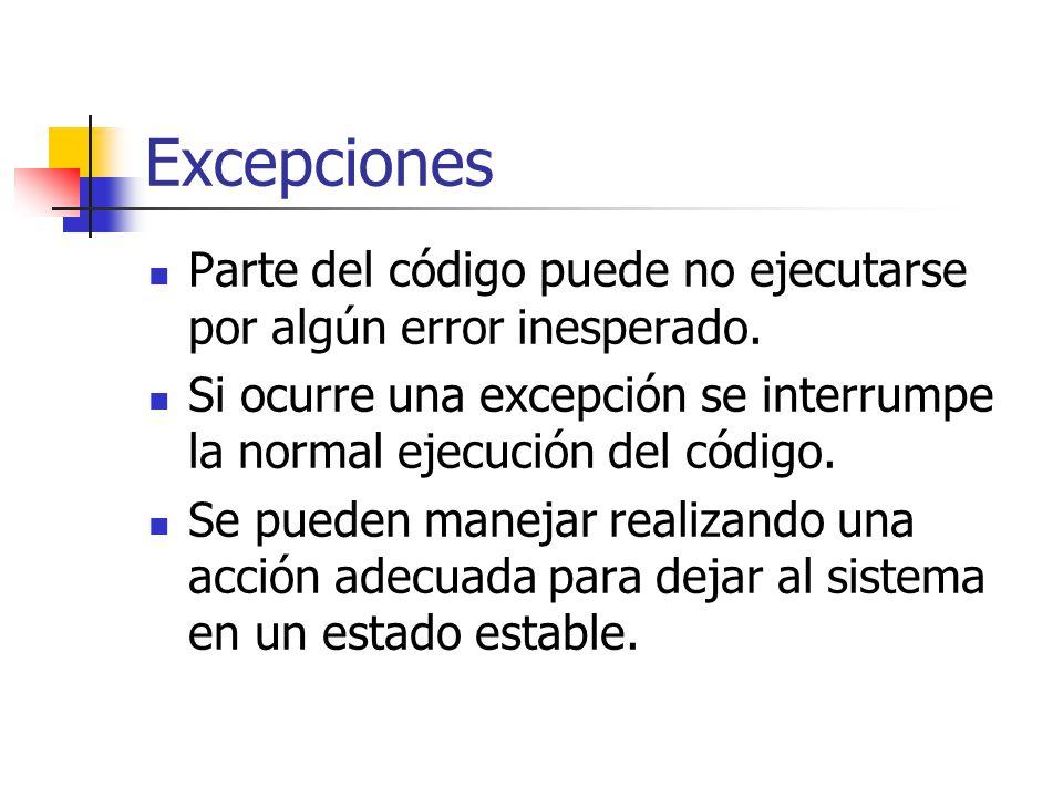 Excepciones Parte del código puede no ejecutarse por algún error inesperado. Si ocurre una excepción se interrumpe la normal ejecución del código.
