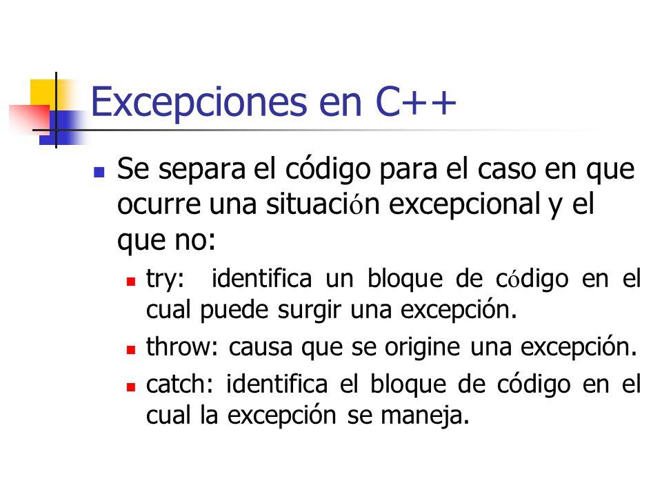 Excepciones en C++ Se separa el código para el caso en que ocurre una situación excepcional y el que no: