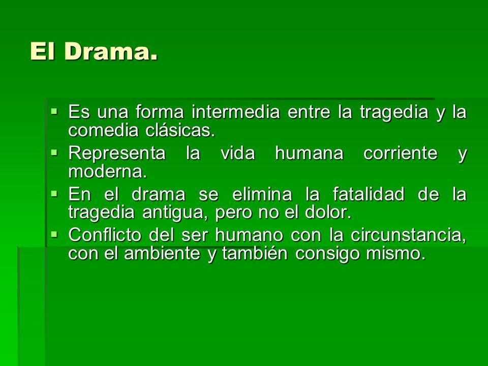 El Drama. Es una forma intermedia entre la tragedia y la comedia clásicas. Representa la vida humana corriente y moderna.
