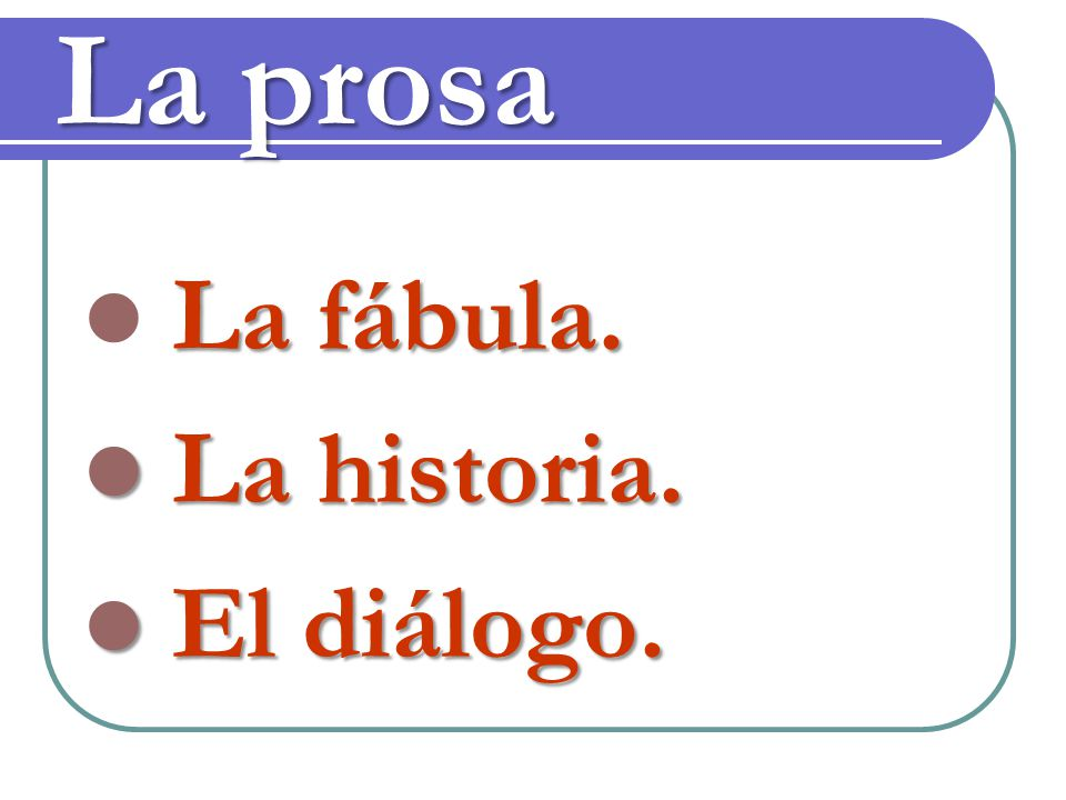 La prosa La fábula. La historia. El diálogo.
