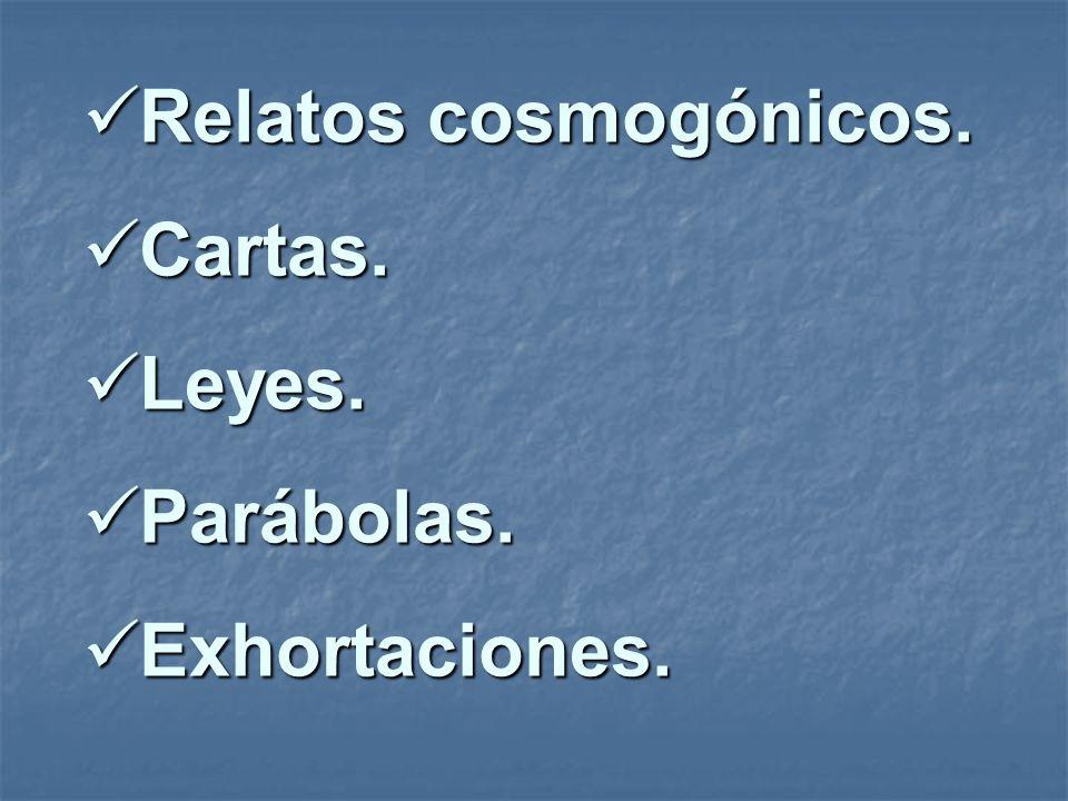 Relatos cosmogónicos. Cartas. Leyes. Parábolas. Exhortaciones.