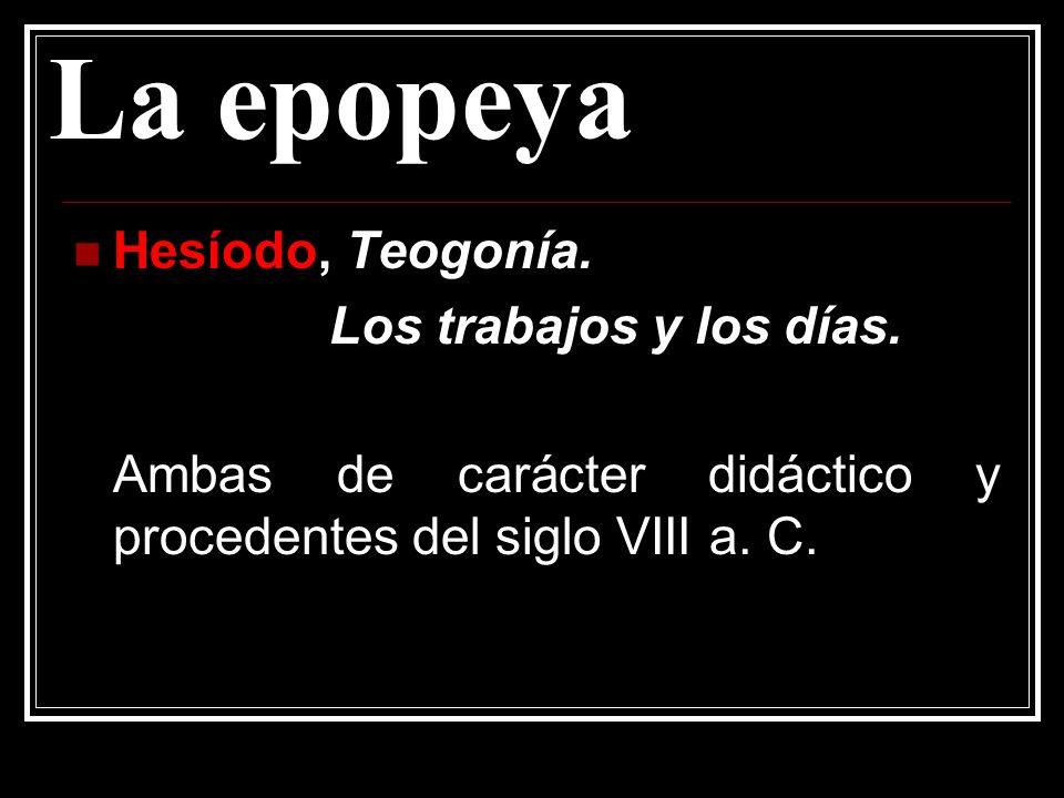 La epopeya Hesíodo, Teogonía. Los trabajos y los días.
