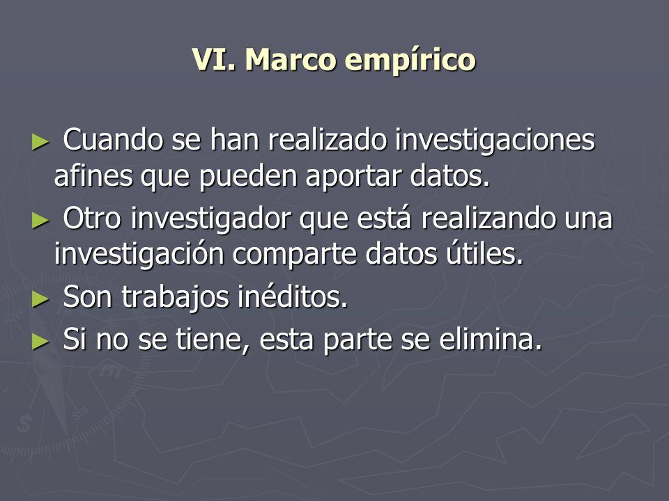 VI. Marco empírico Cuando se han realizado investigaciones afines que pueden aportar datos.