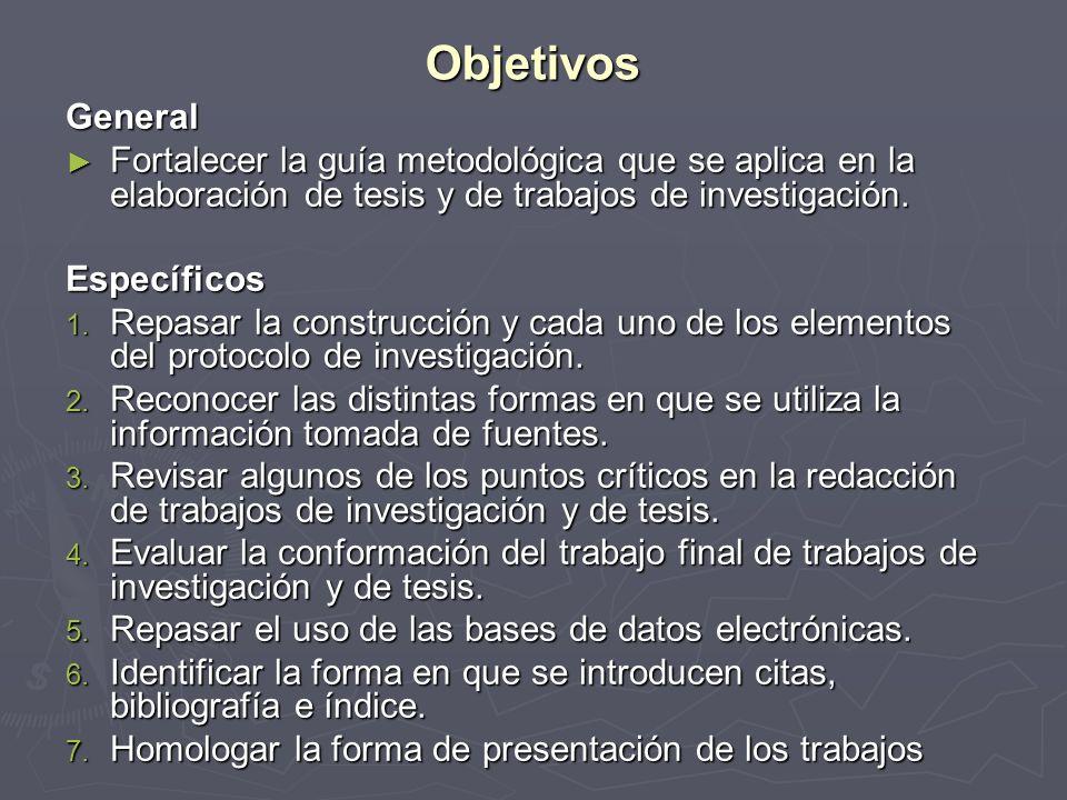Objetivos General. Fortalecer la guía metodológica que se aplica en la elaboración de tesis y de trabajos de investigación.