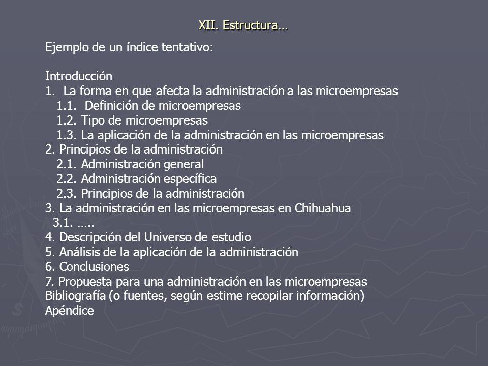 XII. Estructura…Ejemplo de un índice tentativo: Introducción. La forma en que afecta la administración a las microempresas.