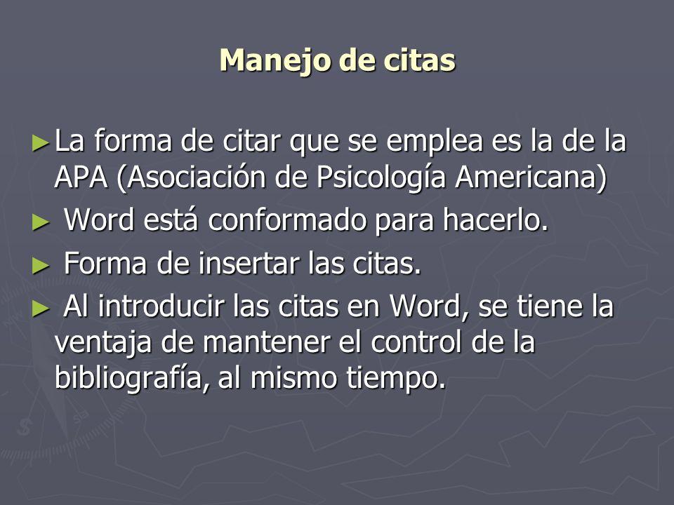 Manejo de citas La forma de citar que se emplea es la de la APA (Asociación de Psicología Americana)