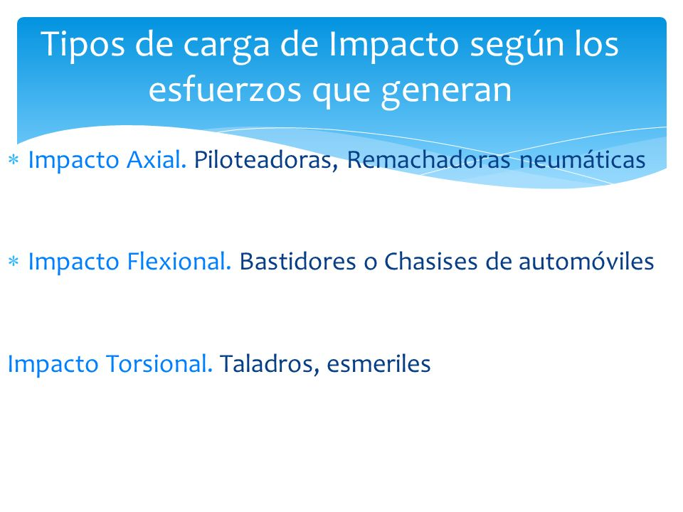 Tipos de carga de Impacto según los esfuerzos que generan