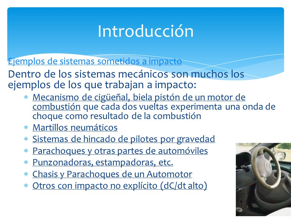Introducción Ejemplos de sistemas sometidos a impacto. Dentro de los sistemas mecánicos son muchos los ejemplos de los que trabajan a impacto: