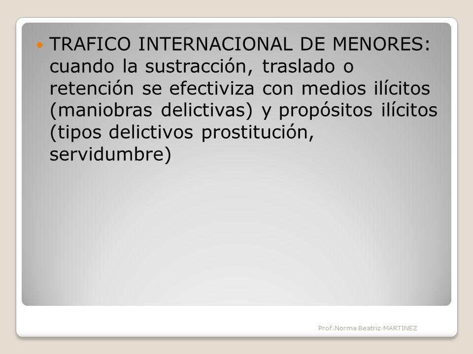 TRAFICO INTERNACIONAL DE MENORES: cuando la sustracción, traslado o retención se efectiviza con medios ilícitos (maniobras delictivas) y propósitos ilícitos (tipos delictivos prostitución, servidumbre)