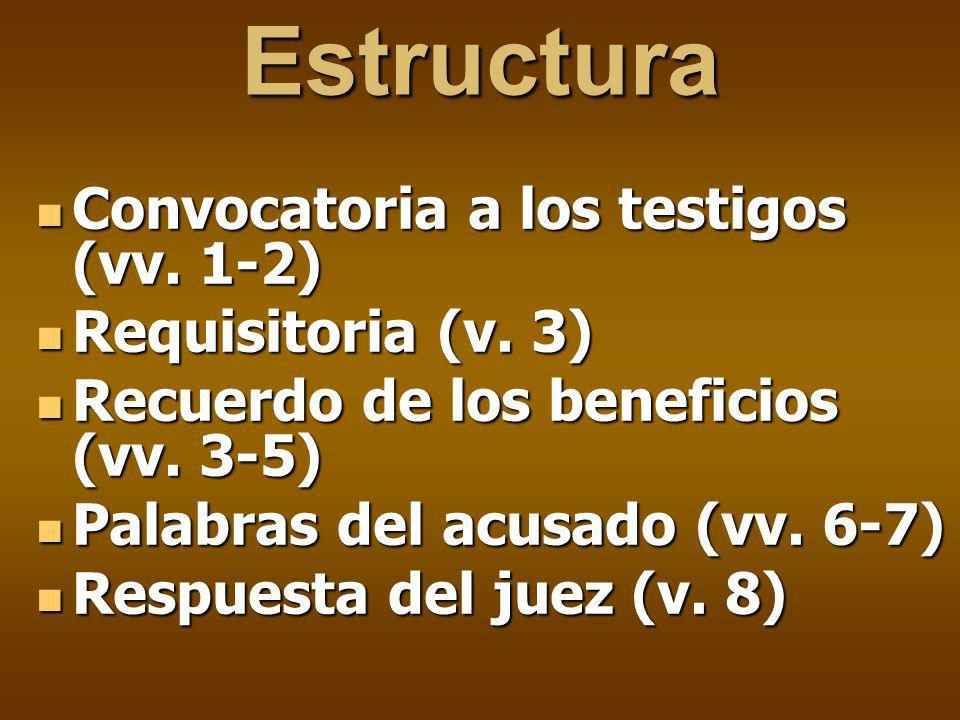 Estructura Convocatoria a los testigos (vv. 1-2) Requisitoria (v. 3)