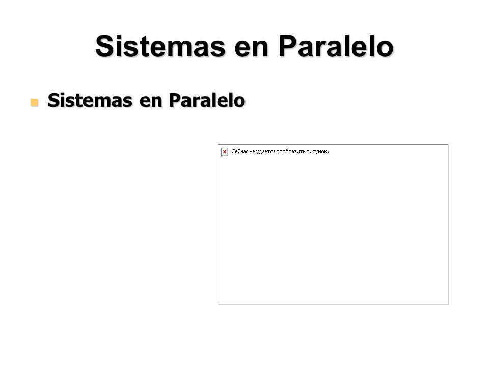 Sistemas en Paralelo Sistemas en Paralelo