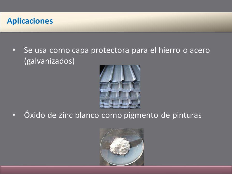 Aplicaciones Se usa como capa protectora para el hierro o acero (galvanizados) Óxido de zinc blanco como pigmento de pinturas.