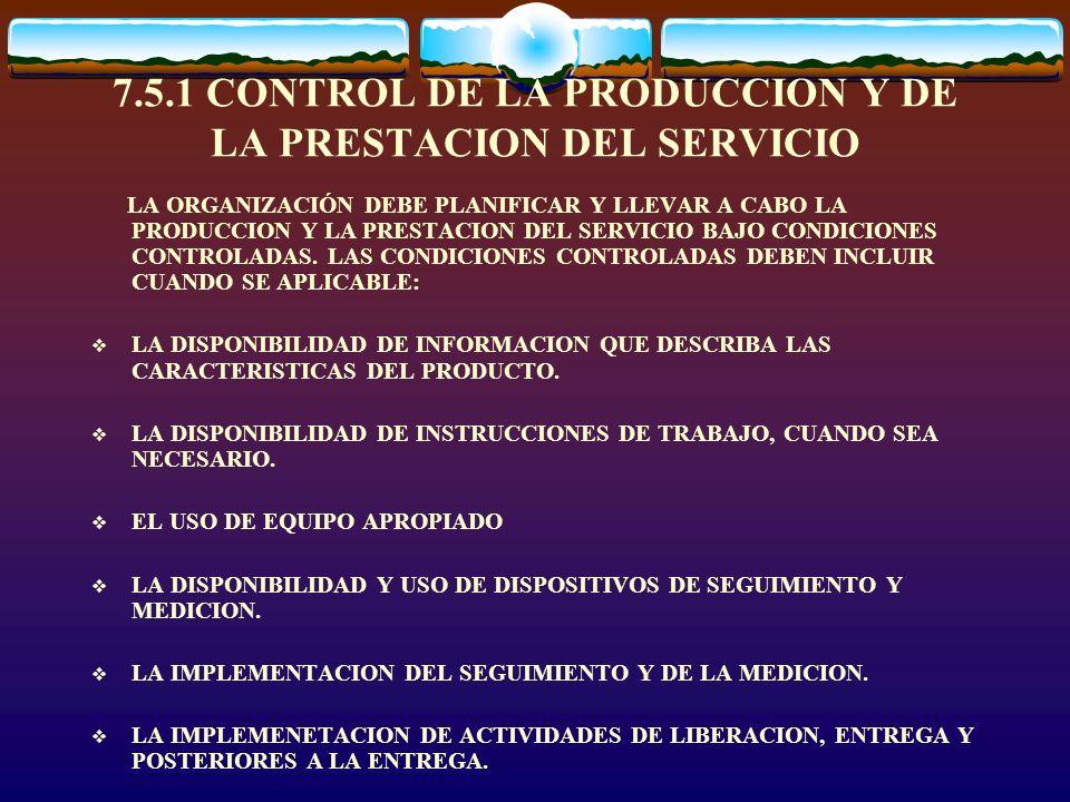 7.5.1 CONTROL DE LA PRODUCCION Y DE LA PRESTACION DEL SERVICIO