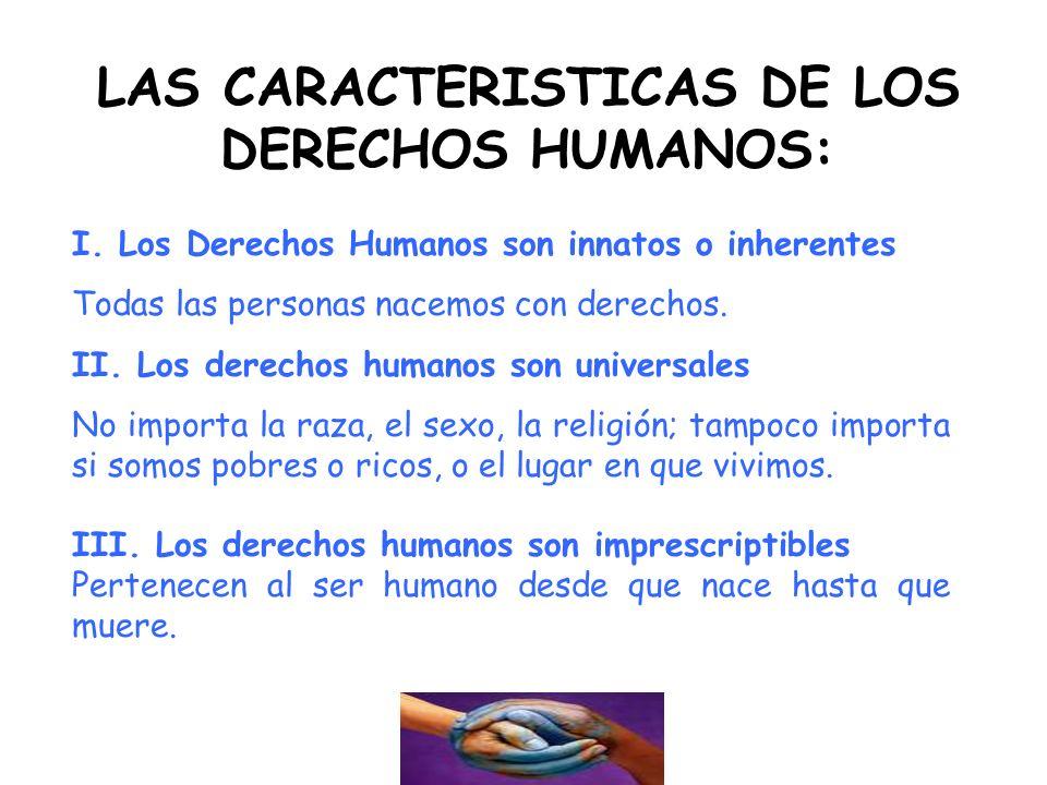 LAS CARACTERISTICAS DE LOS DERECHOS HUMANOS: