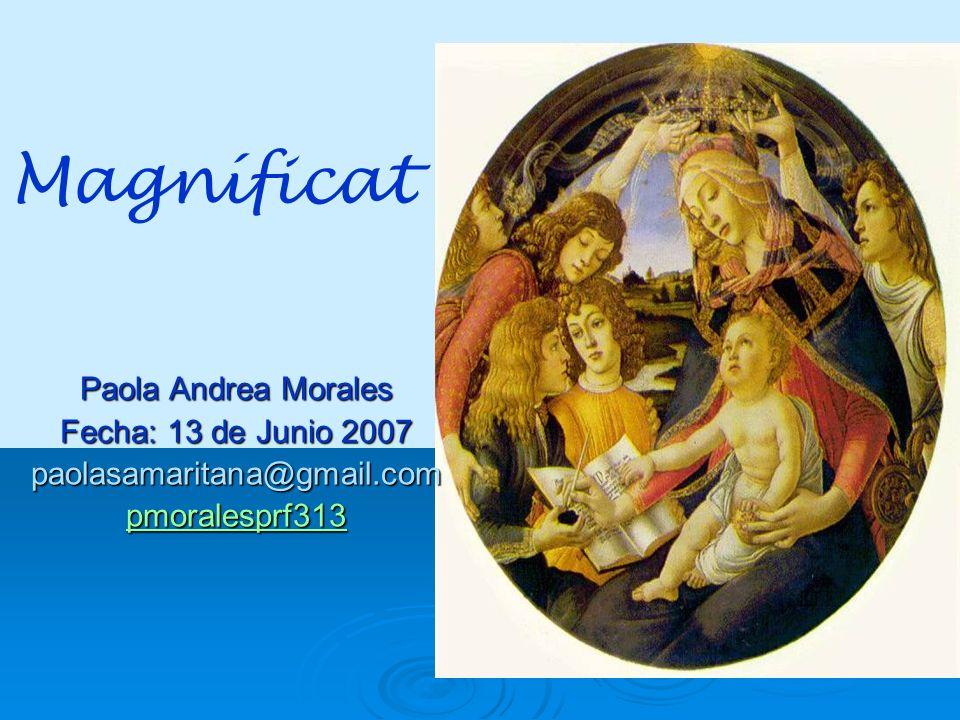 Magníficat Paola Andrea Morales Fecha: 13 de Junio 2007