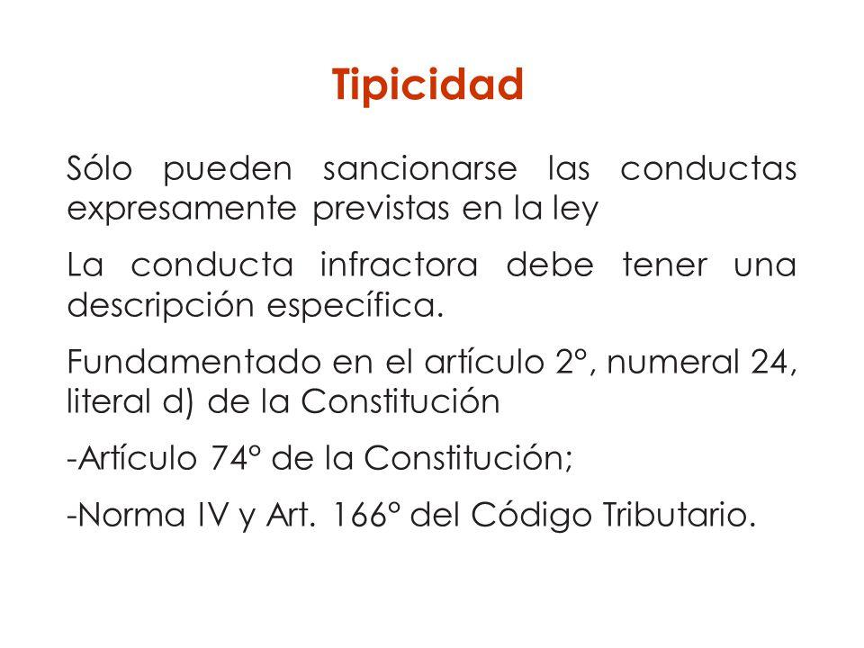 Tipicidad Sólo pueden sancionarse las conductas expresamente previstas en la ley. La conducta infractora debe tener una descripción específica.
