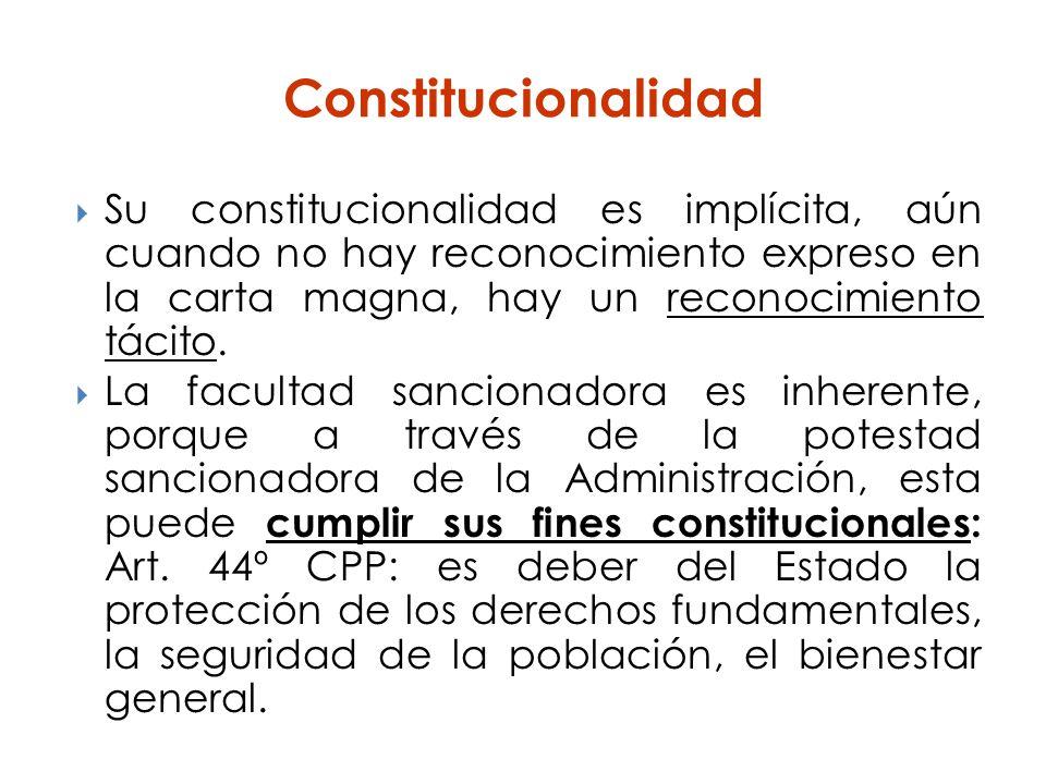 Constitucionalidad Su constitucionalidad es implícita, aún cuando no hay reconocimiento expreso en la carta magna, hay un reconocimiento tácito.