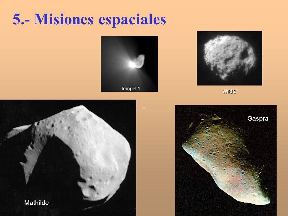 5.- Misiones espaciales Tempel 1 Wild 2 Gaspra Mathilde