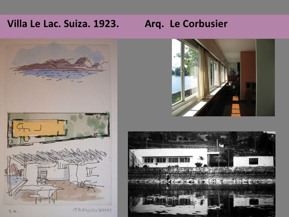 Villa Le Lac. Suiza. 1923. Arq. Le Corbusier